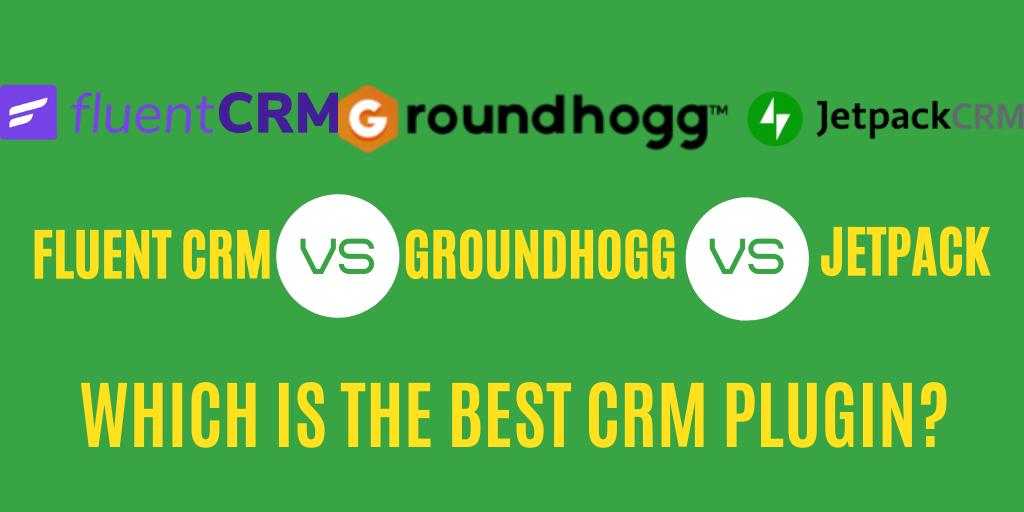 Best CRM Plugin For WordPress - FluentCRM vs Groundhogg vs Jetpack CRM