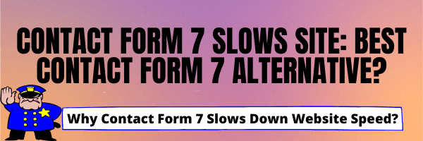 Contact Form 7 Slows Site - Best Contact Form 7 Alternative