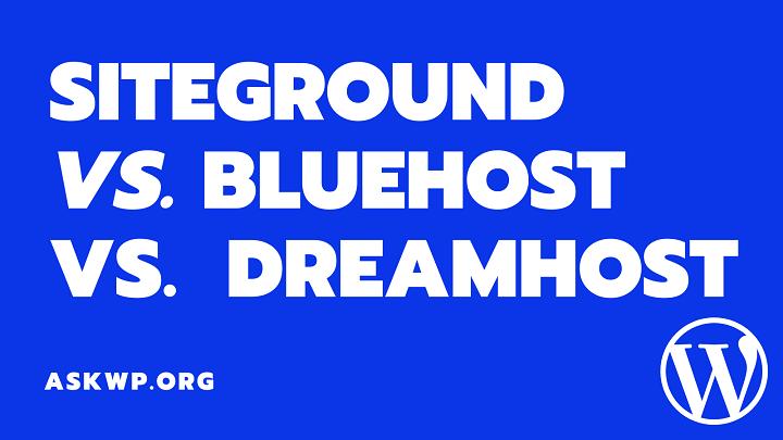SiteGround Vs BlueHost Vs DreamHost
