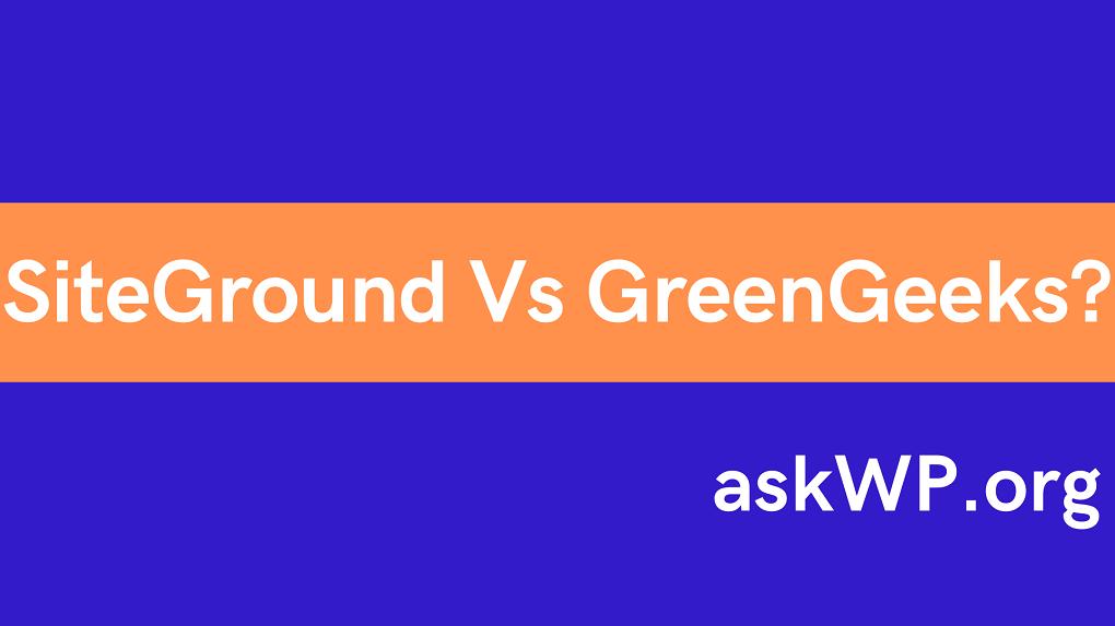 SiteGround Vs GreenGeeks